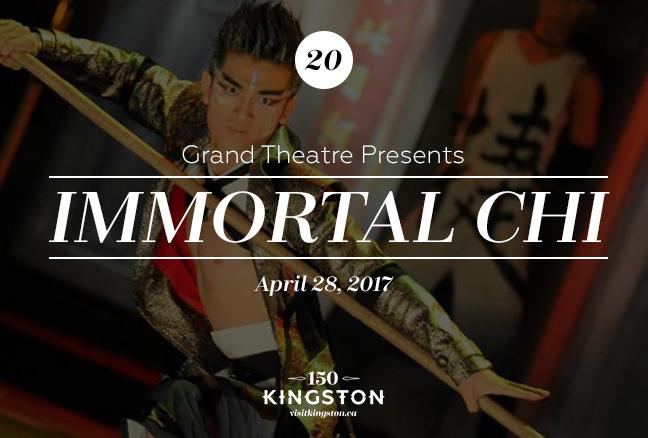 Event: Grand Theatre Presents Immortal Chi Date: April 28, 2017