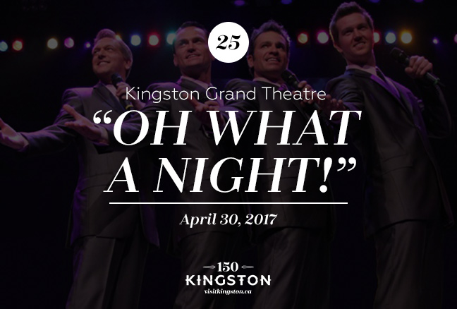 """Event: """"Oh What A Night!"""" at the Kingston Grand Theatre Date: April 30, 2017"""