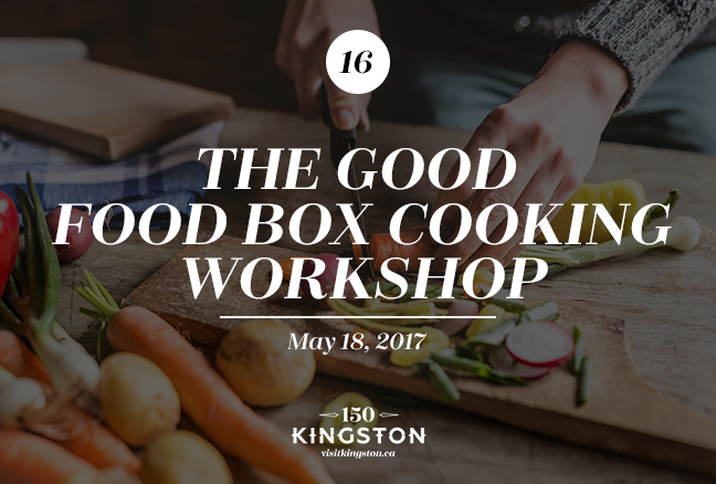Event: The Good Food Box Cooking Workshop Date: May 18, 2017