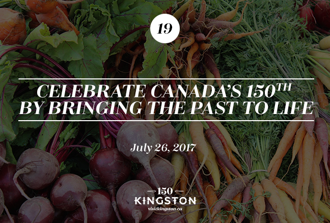 Celebrate Canada's 150th by Bringing the Past to Life - July 26